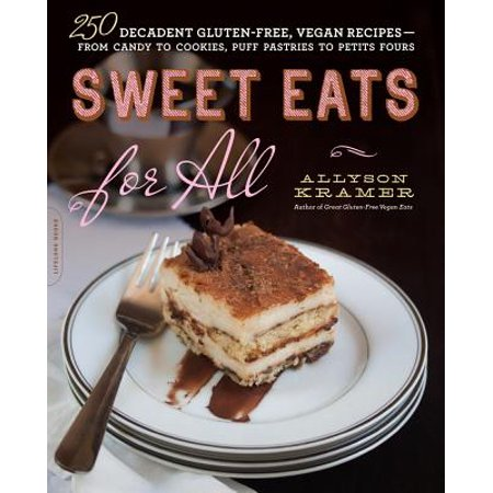 Sweet Eats for All : 250 Decadent Gluten-Free, Vegan Recipes--from Candy to Cookies, Puff Pastries to Petits Fours