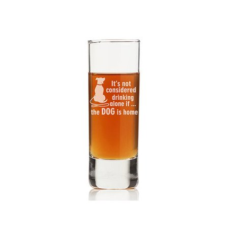 (Chloe and Madison It's Not Drinking Alone If the Dog is Home 2 oz. Tall Shot Glass (Set of 4))