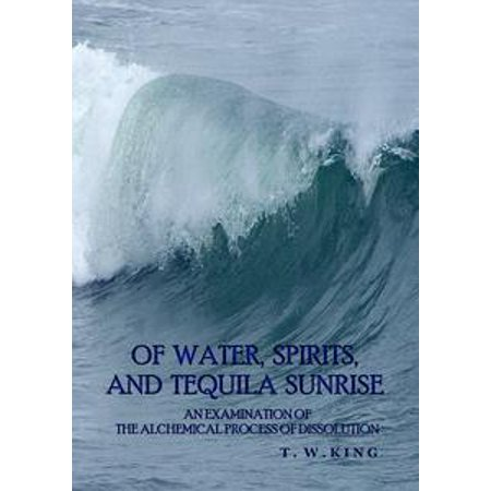 Of Water, Spirits, and Tequila Sunrise - eBook