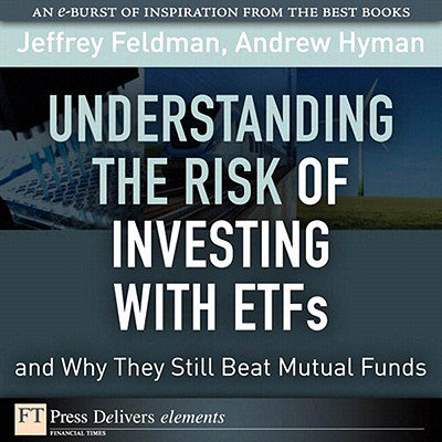 Understanding the Risk of Investing with ETFs and Why They Still Beat Mutual Funds -