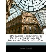 Das Passionsschauspiel in Oberammergau Und Seine Bedeutung F�r Die Neue Zeit...
