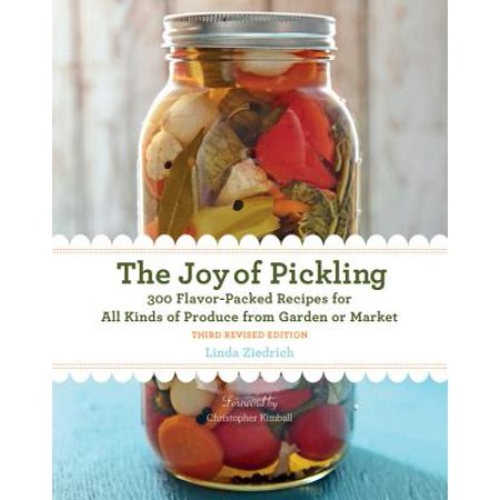 The Joy of Pickling, 3rd Edition : 300 Flavor-Packed Recipes for All Kinds of Produce from Garden or Market (Pickle Recipe)