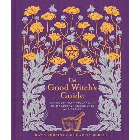 The Good Witch's Guide : A Modern-Day Wiccapedia of Magickal Ingredients and Spells - Spell Speaking Witch