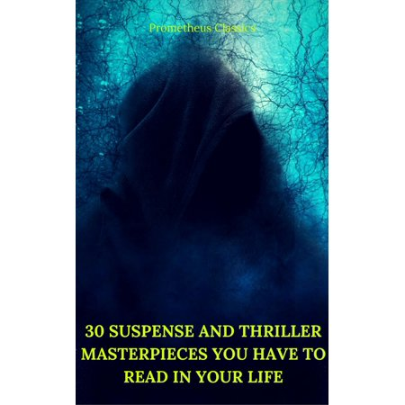 30 Suspense and Thriller Masterpieces you have to read in your life (Best Navigation, Active TOC) (Prometheus Classics) - (Best Thrillers To Read 2019)