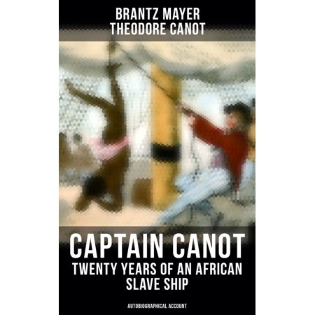Captain Canot - Twenty Years of an African Slave Ship (Autobiographical Account) - (Autobiographical Account Of Life As A Slave)