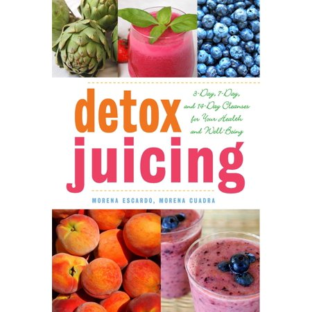 Detox Juicing : 3-Day, 7-Day, and 14-Day Cleanses for Your Health and