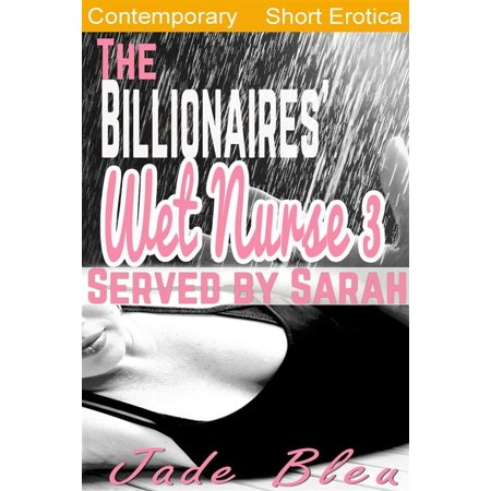 The Billionaires' Wet Nurse 3: Served by Sarah (Milkmaids Make Out, #3) -