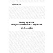 Solving Equations - Using Modified Fibonacci Sequences