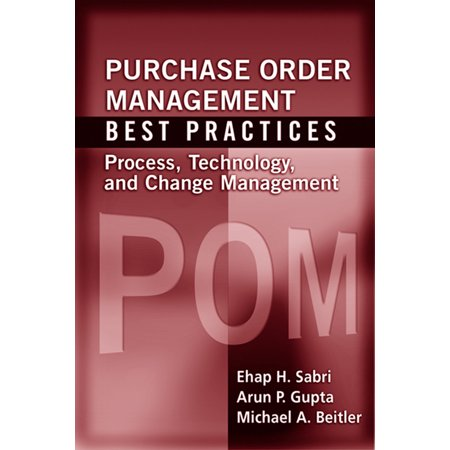 Purchase Order Management Best Practices : Process, Technology, and Change (Itil Change Management Best Practices)