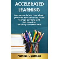 Accelerated Learning: Learn more in less time, direct your own education and teach yourself anything with self-learning - Including DIY-exercises (Paperback)