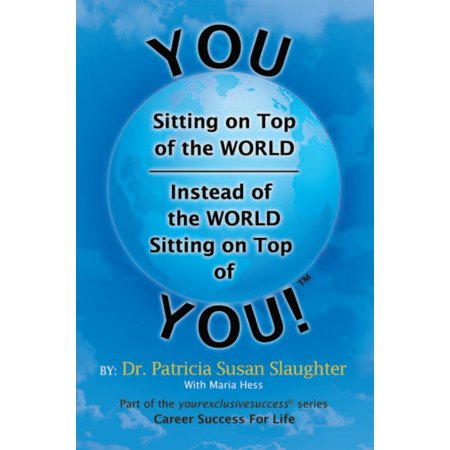 You Sitting on Top of the World—Instead of the World Sitting on Top of You! -
