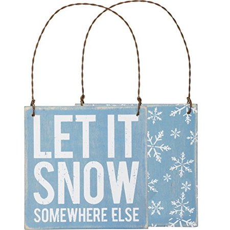 Let It Snow Somewhere Else Small Hanging Sign Primitives By Kathy