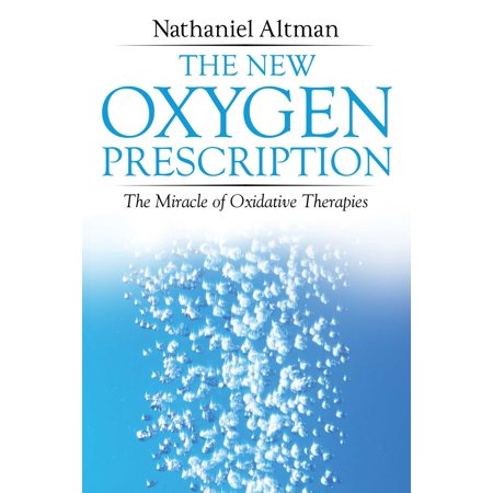 The New Oxygen Prescription : The Miracle of Oxidative Therapies