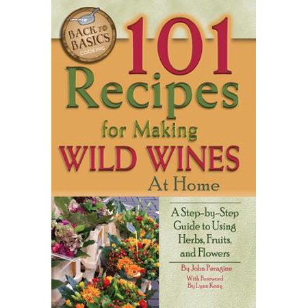 101 Recipes for Making Wild Wines at Home - eBook - Home Winemaking Recipes