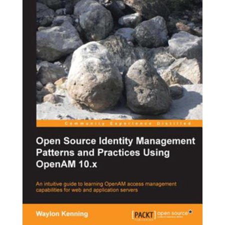 Open Source Identity Management Patterns and Practices Using OpenAM 10.x -