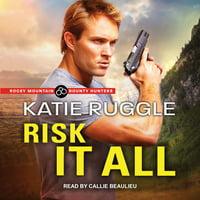 Rocky Mountain Bounty Hunters: Risk It All (Audiobook)