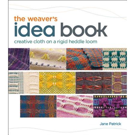 The Weaver's Idea Book : Creative Cloth on a Rigid Heddle