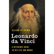 Significant Figures in World History: Leonardo Da Vinci: A Reference Guide to His Life and Works (Hardcover)
