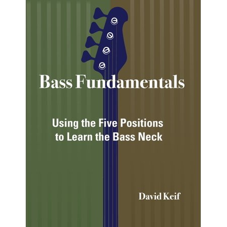 Bass Fundamentals: Using The Five Positions To Learn The Bass Neck (Paperback)