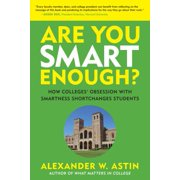 Are You Smart Enough? : How Colleges' Obsession with Smartness Shortchanges Students