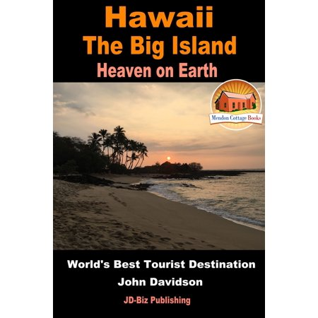 Hawaii: The Big Island - Heaven on Earth - World's Best Tourist Destination - (Best Month To Travel To Hawaii)