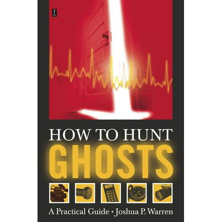 How to Hunt Ghosts : A Practical Guide (Joshua P Warren)