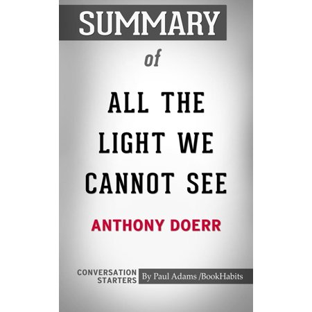 Summary of All the Light We Cannot See: A Novel by Anthony Doerr | Conversation Starters -