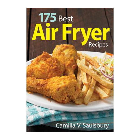 175 Best Air Fryer Recipes (Best Burger Recipe In The World)