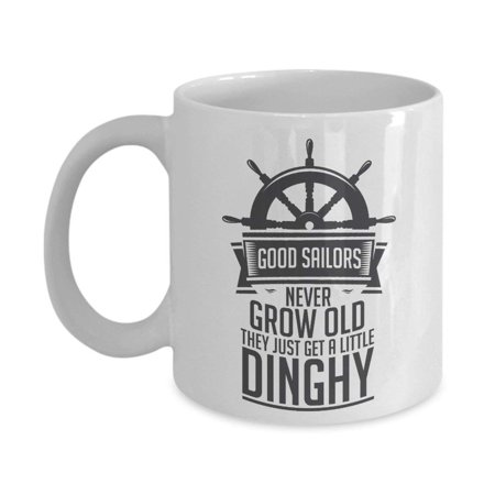 Good Sailors Never Grow Old They Just Get A Little Dinghy Funny Sarcastic Pun Coffee & Tea Gift Mug Cup For A Boat Owner, Boat Lover, Sailor, Boater, Angler And Fisherman](Coffee Halloween Puns)