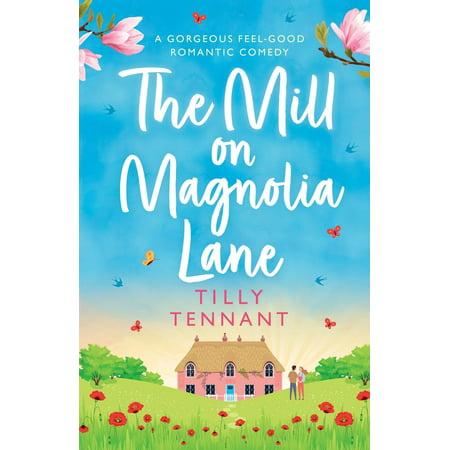 The Mill on Magnolia Lane : A Gorgeous Feel Good Romantic - Lane Magnolia