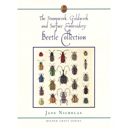 The Stumpwork, Goldwork and Surface Embroidery Beetle Collection (Surface Embroidery)