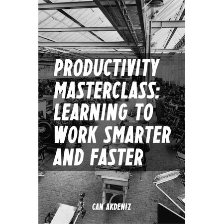 Productivity Masterclass: Learning to Work Smarter and Faster (Tips, Tools and Strategies for Increased Productivity) (Best Business Books Book 6) - (Best Tools To Learn French)