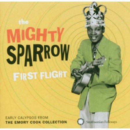 Mighty Sparrow   First Flight  Early Calypsos From The Emory Cook C  Cd