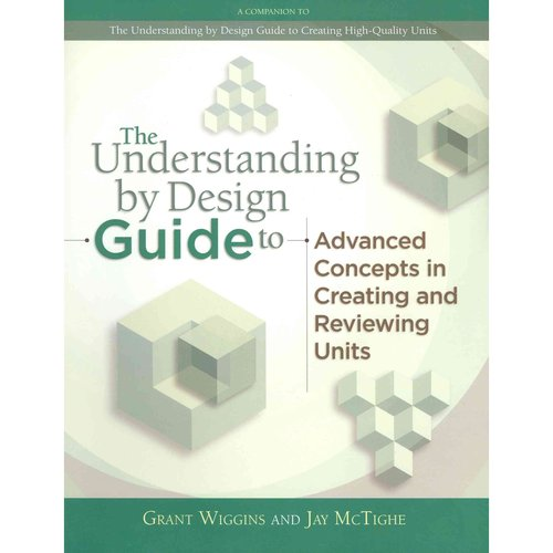 The Understanding by Design Guide to Advanced Concepts in Creating and Reviewing Units