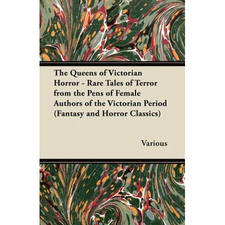 The Queens of Victorian Horror - Rare Tales of Terror from the Pens of Female Authors of the Victorian Period (Fantasy and Horror Classics) - eBook - Female Horror Characters