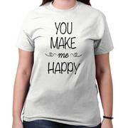 You Make Me Happy Funny Shirt | Cute Gift Inspirational Cool T-Shirt Tee