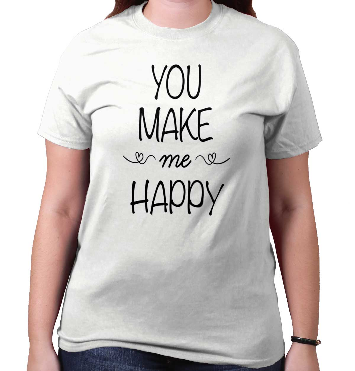 You Make Me Happy Funny Shirt | Cute Gift Inspirational Cool T-Shirt Tee
