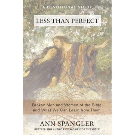 Less Than Perfect : Broken Men and Women of the Bible and What We Can Learn from