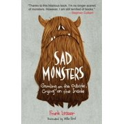 Sad Monsters : Growling on the Outside, Crying on the Inside