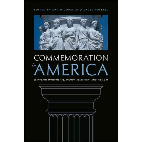 Commemoration in America: Essays on Monuments, Memorialization, and Memory