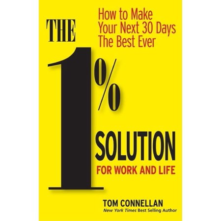 The 1% Solution for Work and Life : How to Make Your Next 30 Days the Best (Make The Best Class Ever)