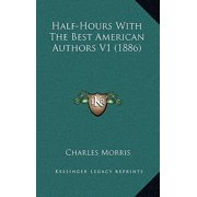 Half-Hours with the Best American Authors V1 (1886)