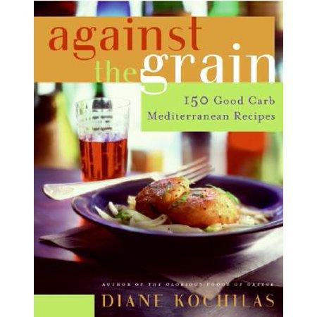 Against the Grain : 150 Good Carb Mediterranean