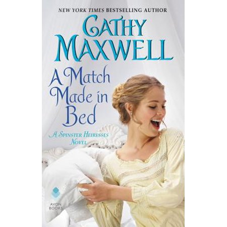 A Match Made in Bed : A Spinster Heiresses Novel