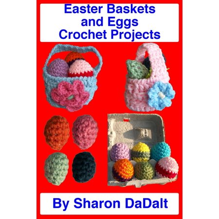 Easter Baskets and Eggs Crochet Projects - eBook