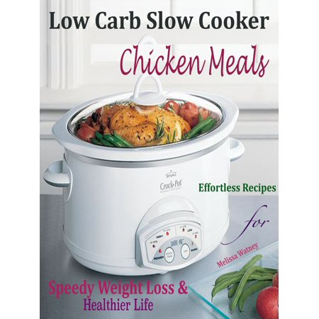 Low Carb Slow Cooker Chicken Meals - eBook