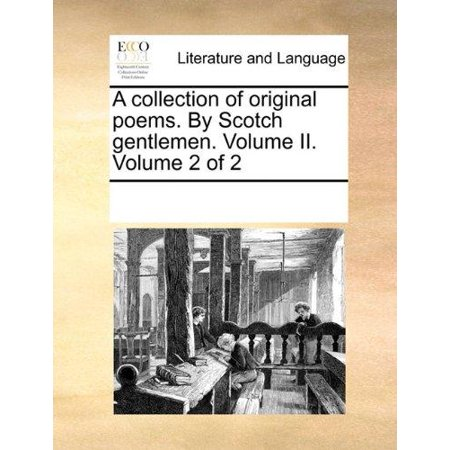 A Collection of Original Poems. by Scotch Gentlemen. Volume II. Volume 2 of 2 Gentlemens Collection