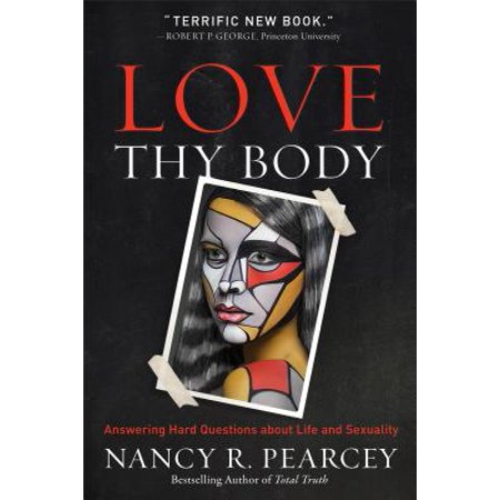 Love Thy Body : Answering Hard Questions about Life and