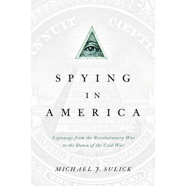 Spying in America : Espionage from the Revolutionary War