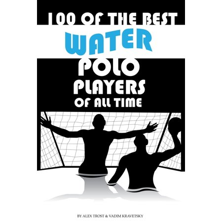 100 of the Best Water Polo Players of All Time -
